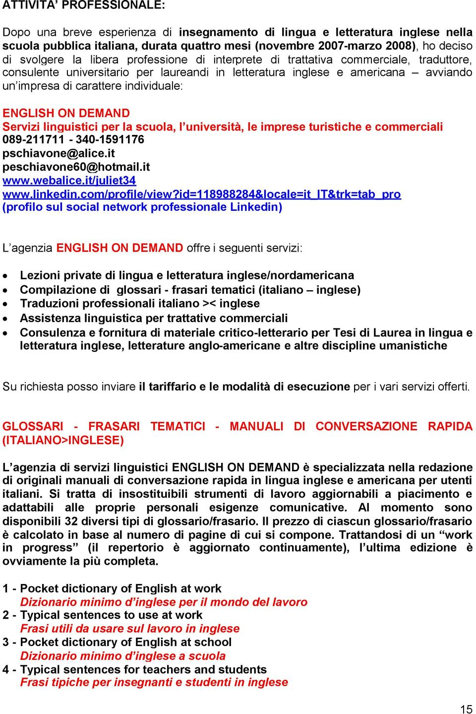 ENGLISH ON DEMAND Servizi linguistici per la scuola, l università, le imprese turistiche e commerciali 089-211711 - 340-1591176 pschiavone@alice.it peschiavone60@hotmail.it www.webalice.