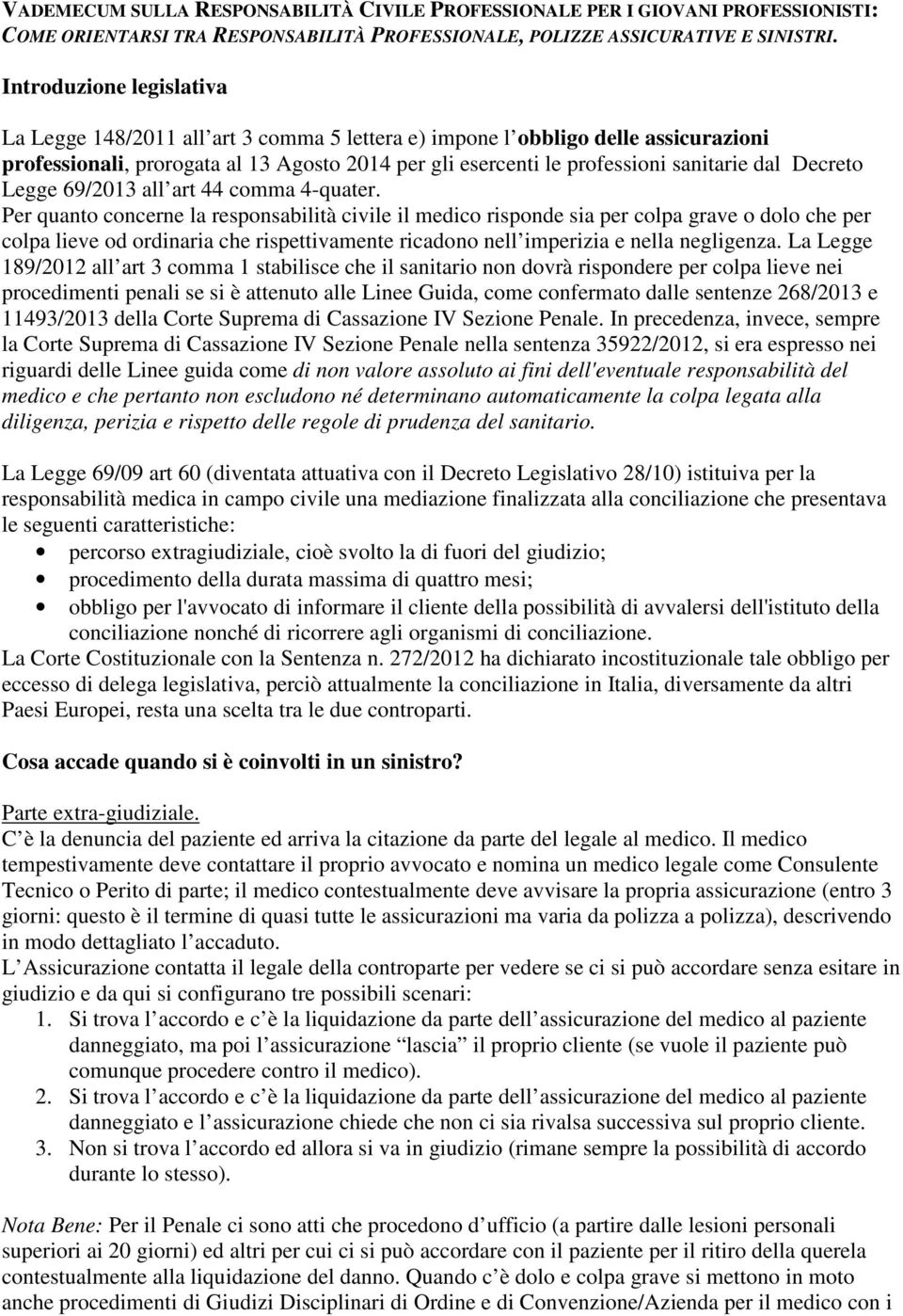 Decreto Legge 69/2013 all art 44 comma 4-quater.