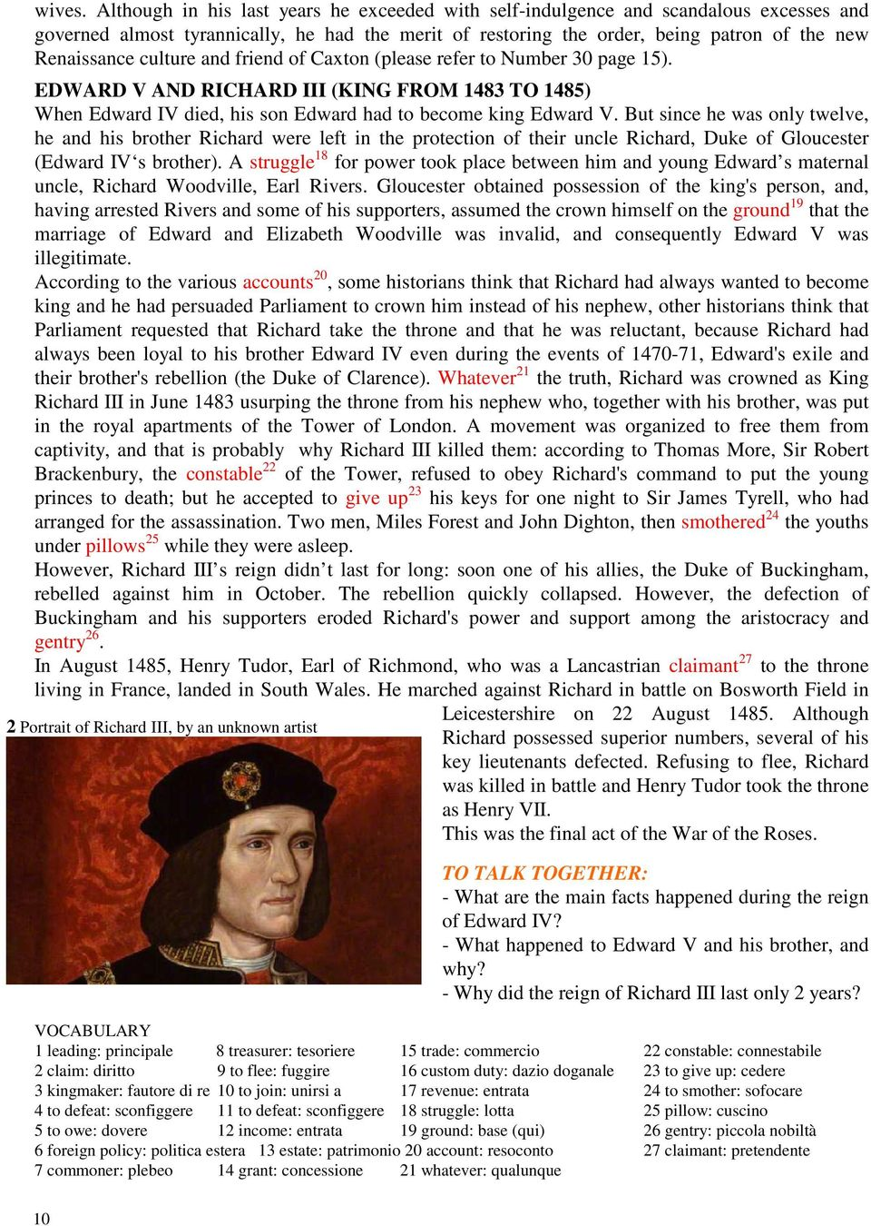 culture and friend of Caxton (please refer to Number 30 page 15). EDWARD V AND RICHARD III (KING FROM 1483 TO 1485) When Edward IV died, his son Edward had to become king Edward V.
