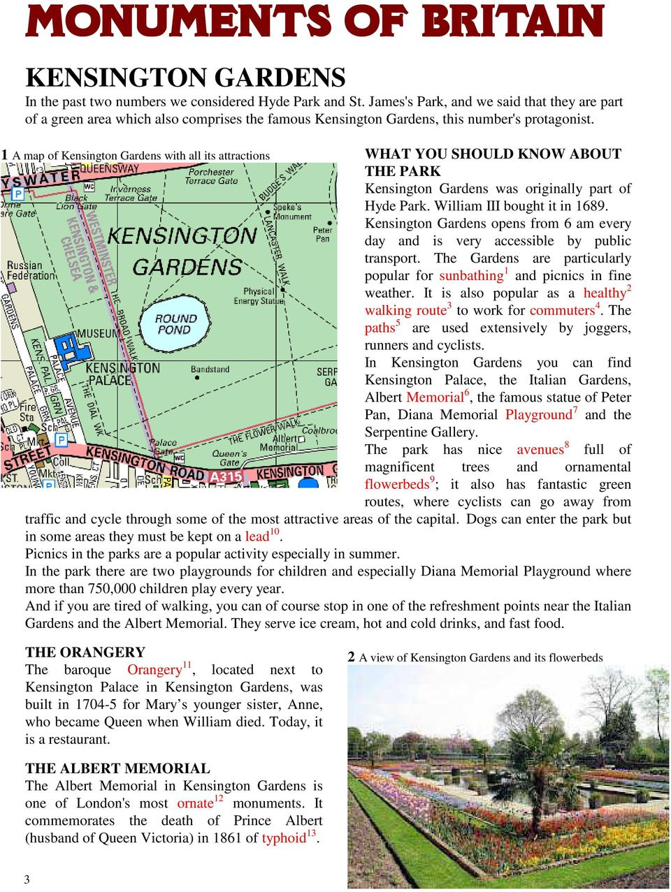 WHAT YOU SHOULD KNOW ABOUT THE PARK Kensington Gardens was originally part of Hyde Park. William III bought it in 1689.