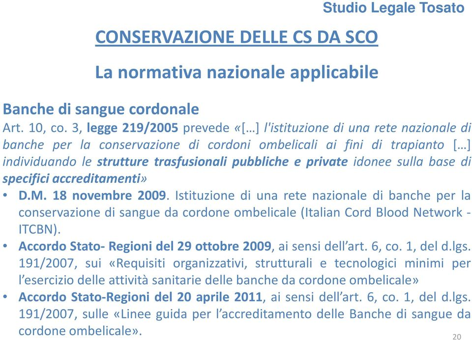 private idonee sulla base di specifici accreditamenti» D.M. 18 novembre 2009.