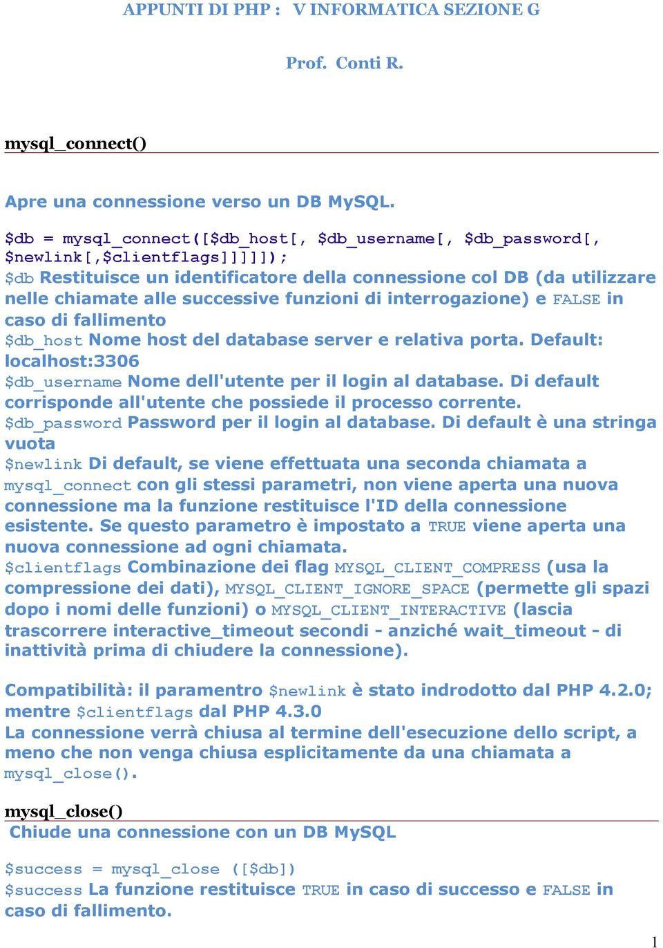 funzioni di interrogazione) e FALSE in caso di fallimento $db_host Nome host del database server e relativa porta. Default: localhost:3306 $db_username Nome dell'utente per il login al database.