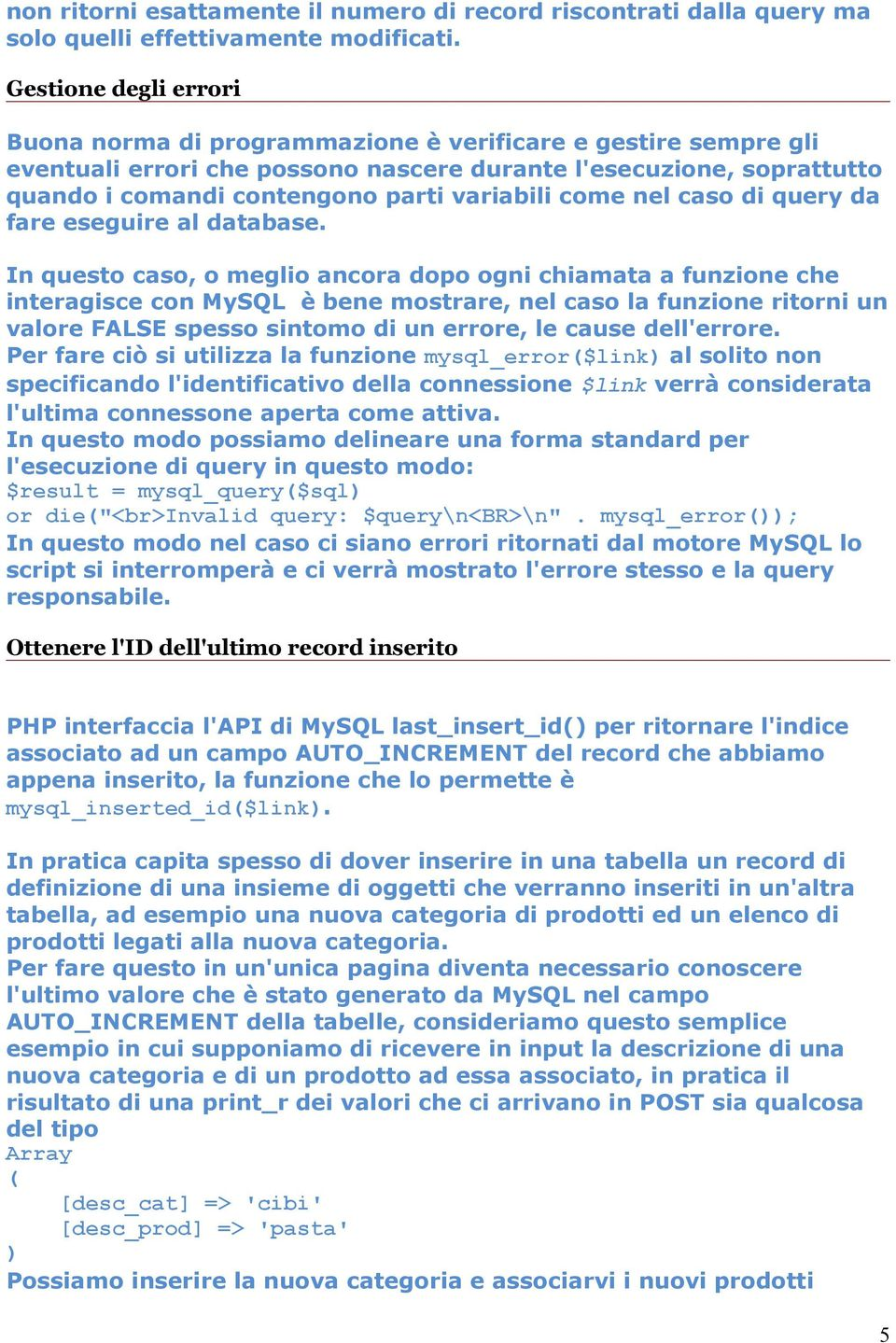 variabili come nel caso di query da fare eseguire al database.