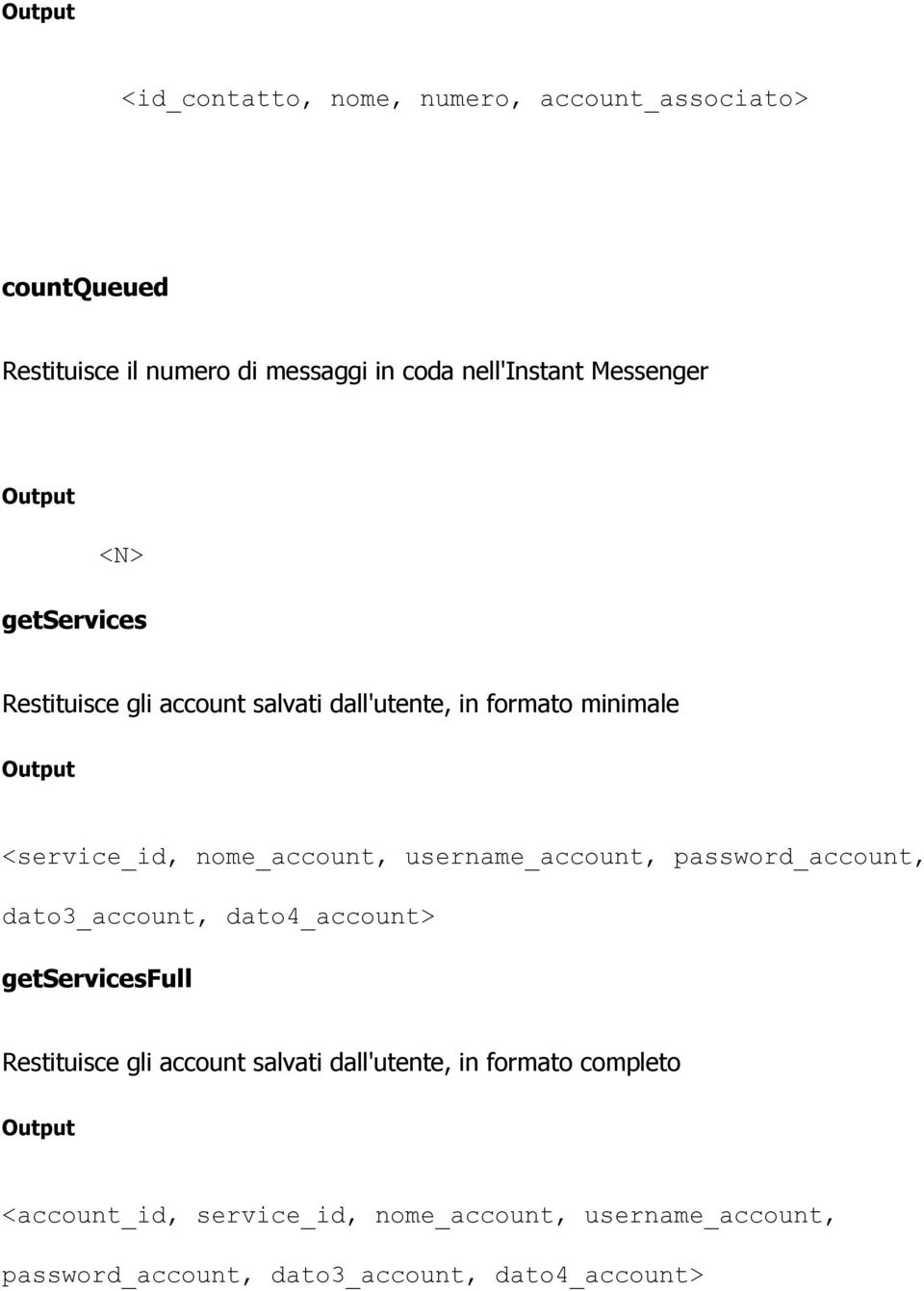 username_account, password_account, dato3_account, dato4_account> getservicesfull Restituisce gli account salvati