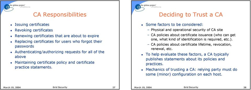 Deciding to Trust a CA Some factors to be considered: Physical and operational security of CA site CA policies about certificate issuance (who can get one, what kind of identification is