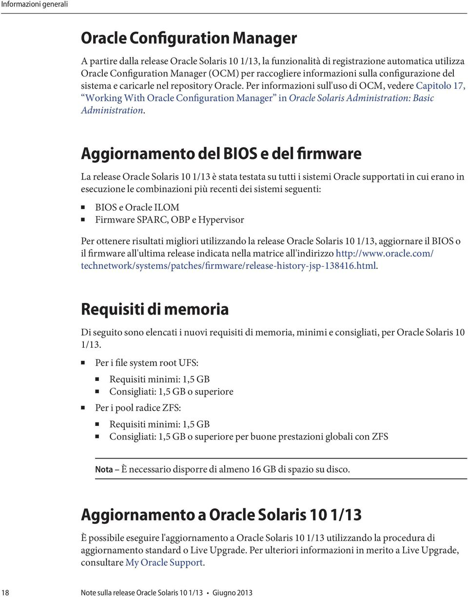 Per informazioni sull'uso di OCM, vedere Capitolo 17, Working With Oracle Configuration Manager in Oracle Solaris Administration: Basic Administration.
