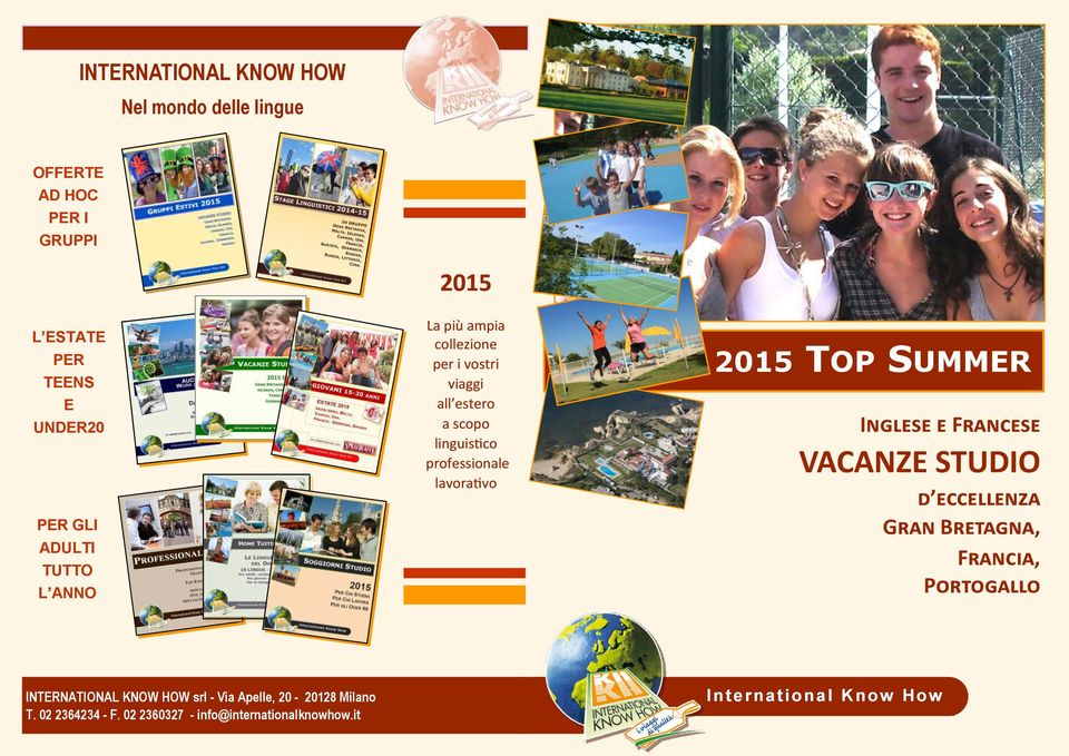 2015 TOP SUMMER Inglese e Francese VACANZE STUDIO d eccellenza Gran Bretagna, Francia, Portogallo INTERNATIONAL KNOW