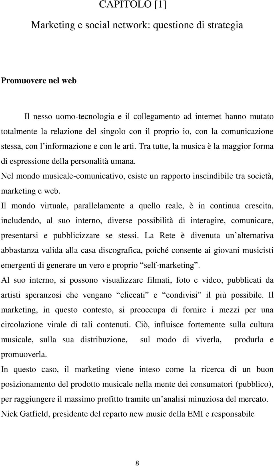 Nel mondo musicale-comunicativo, esiste un rapporto inscindibile tra società, marketing e web.