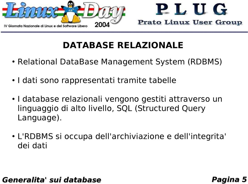 un linguaggio di alto livello, SQL (Structured Query Language).