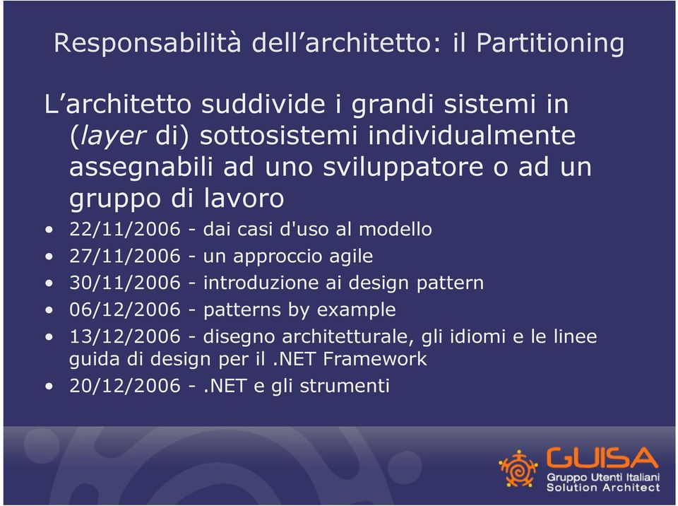 27/11/2006 - un approccio agile 30/11/2006 - introduzione ai design pattern 06/12/2006 - patterns by example
