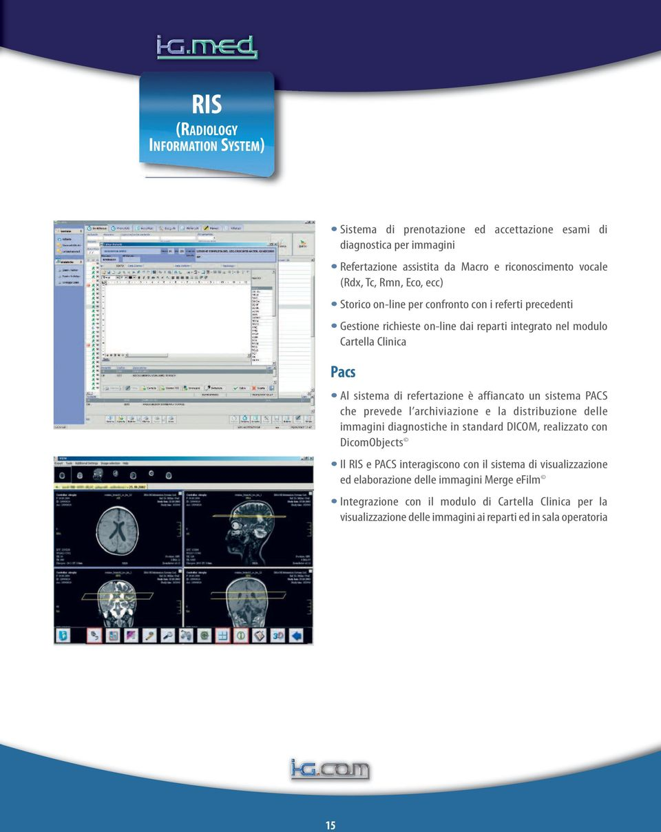 affiancato un sistema PACS che prevede l archiviazione e la distribuzione delle immagini diagnostiche in standard DICOM, realizzato con DicomObjects Il RIS e PACS interagiscono con