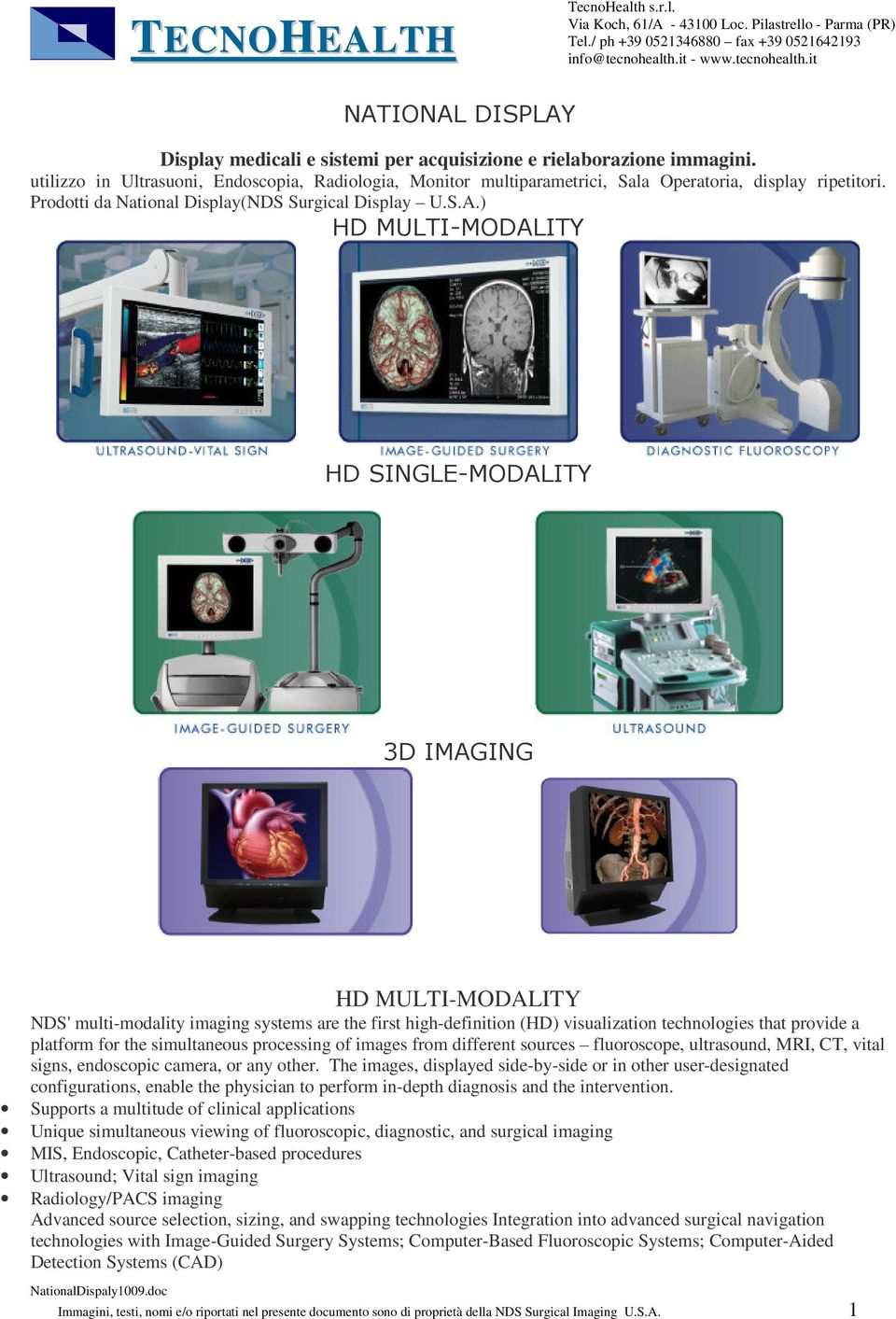 ) HD MULTI-MODALITY HD SINGLE-MODALITY 3D IMAGING HD MULTI-MODALITY NDS' multi-modality imaging systems are the first high-definition (HD) visualization technologies that provide a platform for the