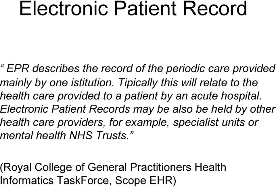 Electronic Patient Records may be also be held by other health care providers, for example, specialist