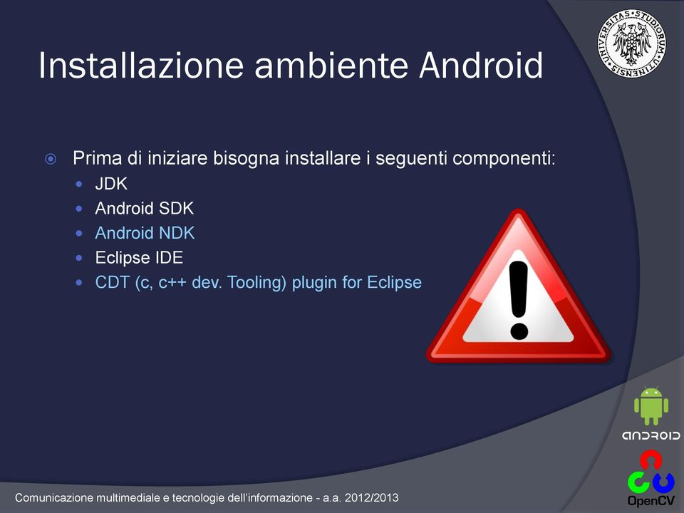 componenti: JDK Android SDK Android NDK