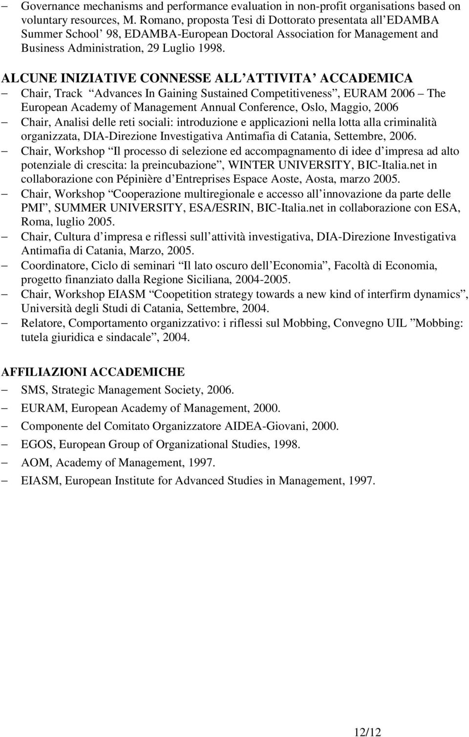 ALCUNE INIZIATIVE CONNESSE ALL ATTIVITA ACCADEMICA Chair, Track Advances In Gaining Sustained Competitiveness, EURAM 2006 The European Academy of Management Annual Conference, Oslo, Maggio, 2006