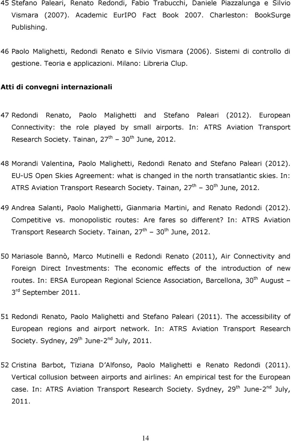 Atti di convegni internazionali 47 Redondi Renato, Paolo Malighetti and Stefano Paleari (2012). European Connectivity: the role played by small airports. In: ATRS Aviation Transport Research Society.