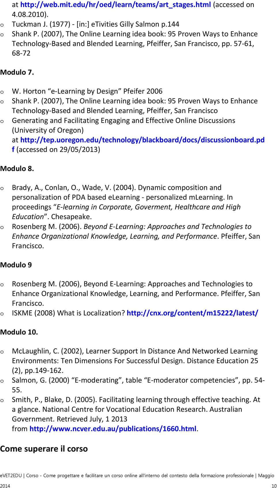 (2007), The Online Learning idea bk: 95 Prven Ways t Enhance Technlgy-Based and Blended Learning, Pfeiffer, San Francisc Generating and Facilitating Engaging and Effective Online Discussins