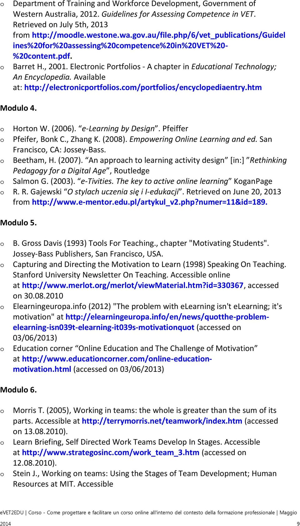 Available at: http://electrnicprtflis.cm/prtflis/encyclpediaentry.htm Mdul 4. Hrtn W. (2006). e-learning by Design. Pfeiffer Pfeifer, Bnk C., Zhang K. (2008). Empwering Online Learning and ed.