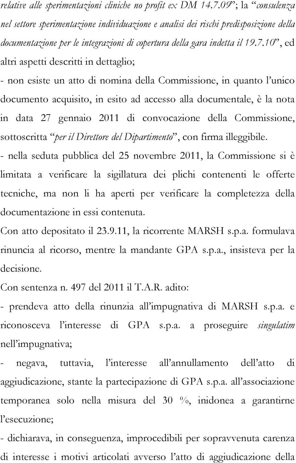 10, ed altri aspetti descritti in dettaglio; - non esiste un atto di nomina della Commissione, in quanto l unico documento acquisito, in esito ad accesso alla documentale, è la nota in data 27