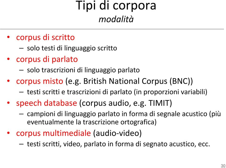 British National Corpus (BNC)) testi scritti e trascrizioni di parlato (in proporzioni variabili) speech database (corpus