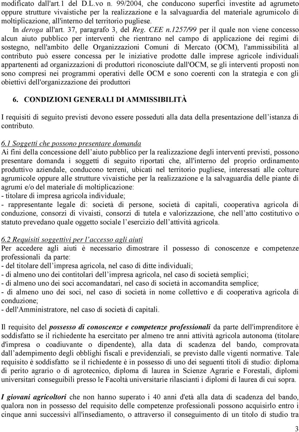 pugliese. In deroga all'art. 37, paragrafo 3, del Reg. CEE n.