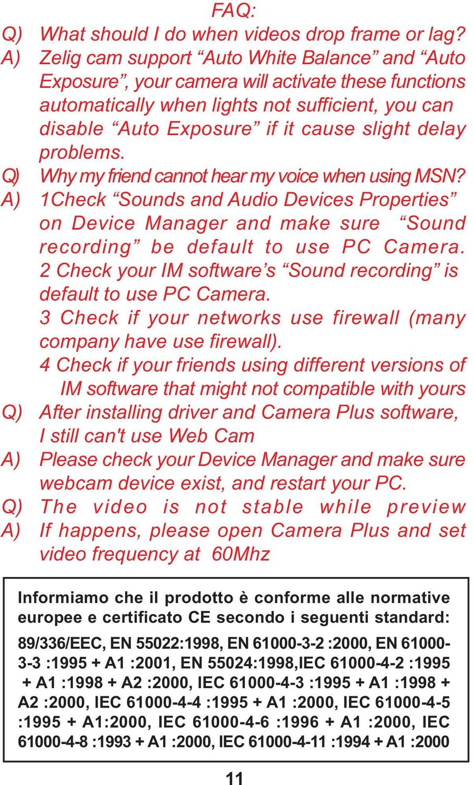 problems. Q) Why my friend cannot hear my voice when using MSN? A) 1Check Sounds and Audio Devices Properties on Device Manager and make sure Sound recording be default to use PC Camera.