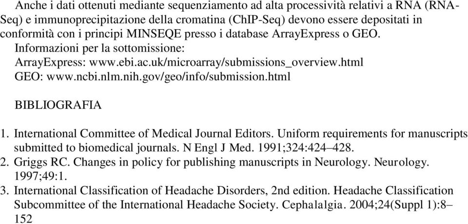 html BIBLIOGRAFIA 1. International Committee of Medical Journal Editors. Uniform requirements for manuscripts submitted to biomedical journals. N Engl J Med. 1991;324:424 428. 2. Griggs RC.