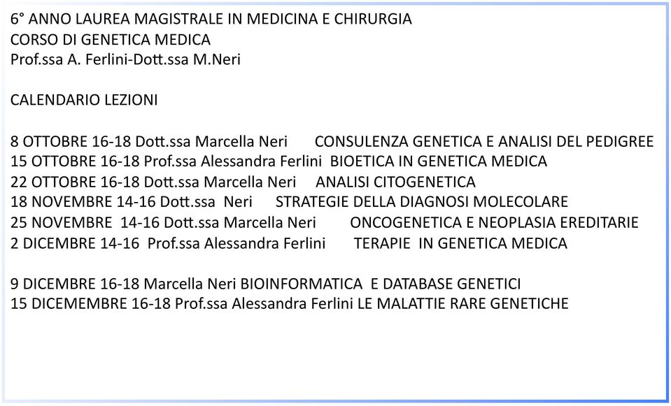 ssa Marcella Neri ANALISI CITOGENETICA 18 NOVEMBRE 14-16 Do@.ssa Neri STRATEGIE DELLA DIAGNOSI MOLECOLARE 25 NOVEMBRE 14-16 Do@.