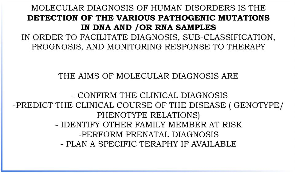 OF MOLECULAR DIAGNOSIS ARE - CONFIRM THE CLINICAL DIAGNOSIS - PREDICT THE CLINICAL COURSE OF THE DISEASE ( GENOTYPE/