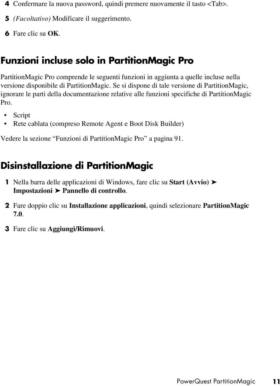 Se si dispone di tale versione di PartitionMagic, ignorare le parti della documentazione relative alle funzioni specifiche di PartitionMagic Pro.