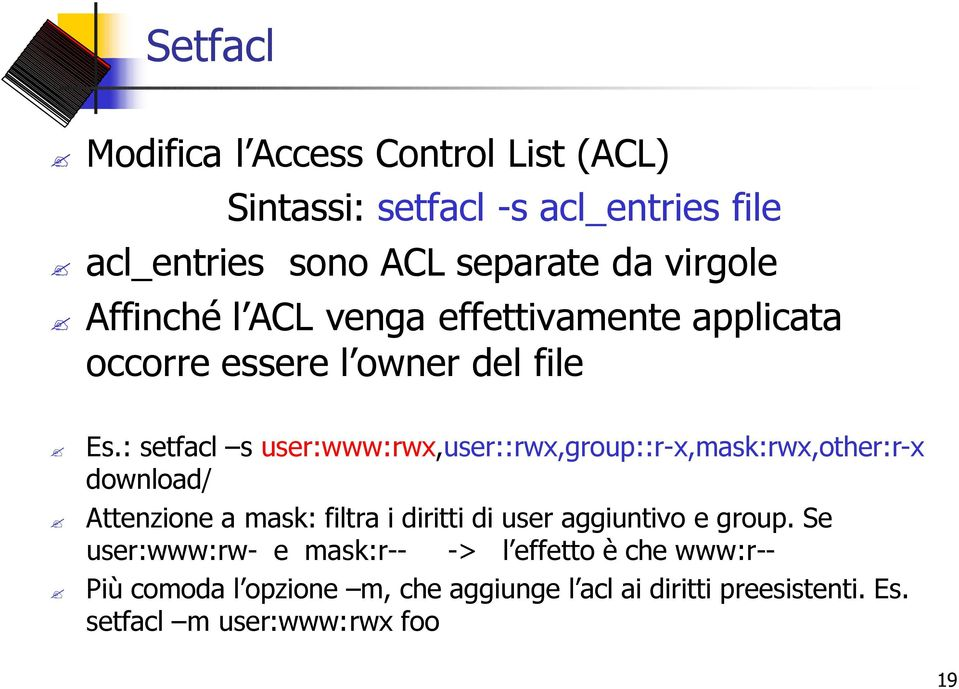 : setfacl s user:www:rwx,user::rwx,group::r-x,mask:rwx,other:r-x download/ Attenzione a mask: filtra i diritti di user