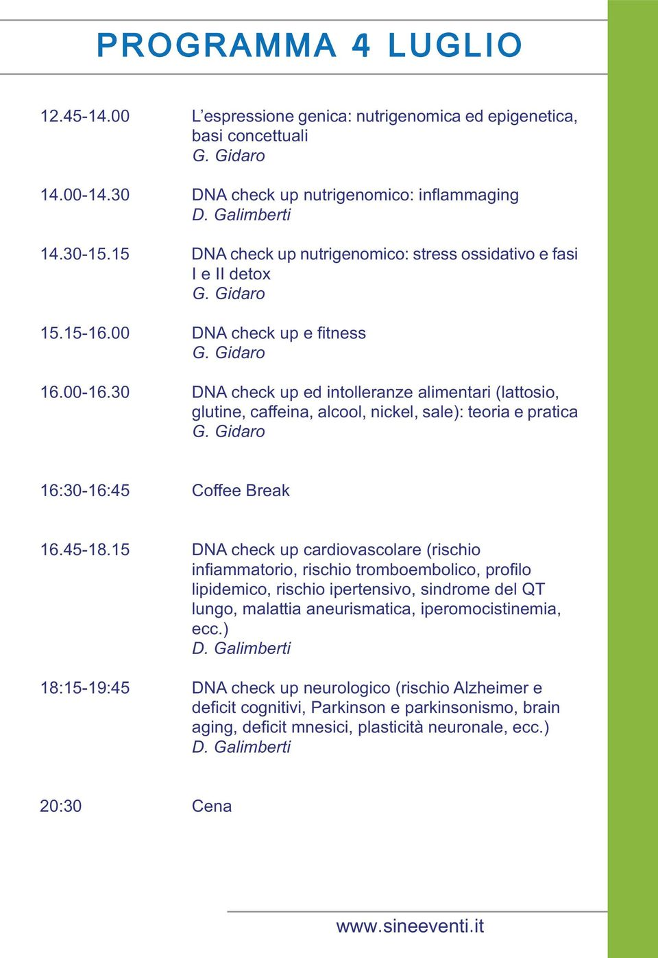 30 DNA check up ed intolleranze alimentari (lattosio, glutine, caffeina, alcool, nickel, sale): teoria e pratica 16:30-16:45 Coffee Break 16.45-18.