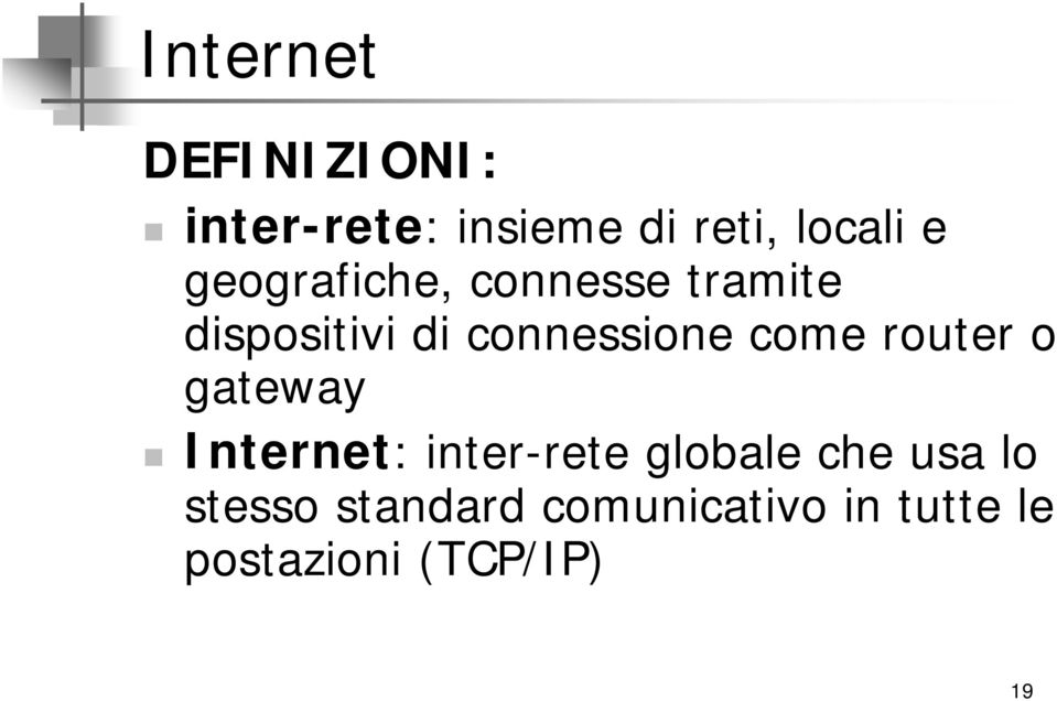 come router o gateway Internet: inter-rete globale che usa