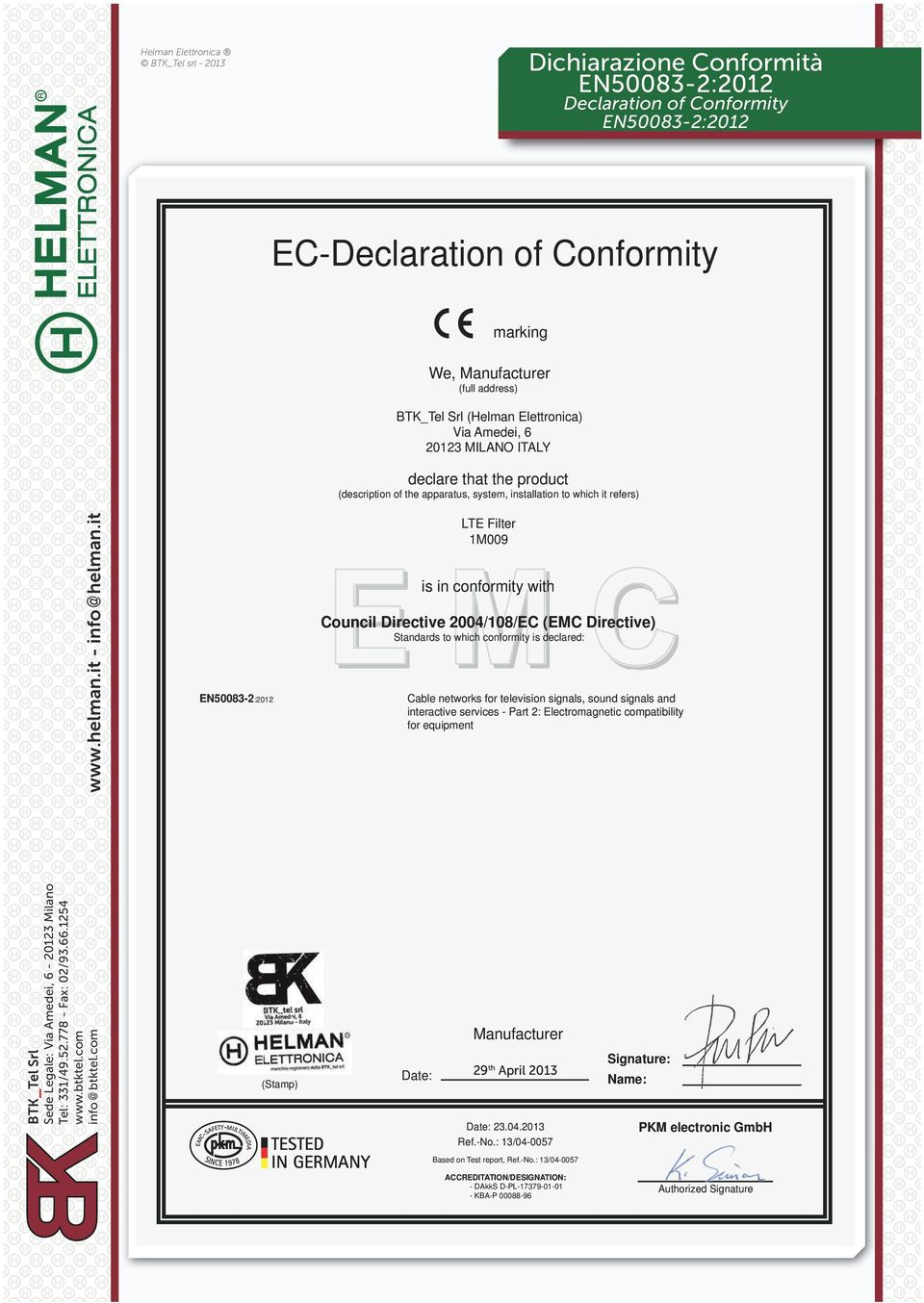 ILANO ITAL declare that the product BT _Tel Srl E is in conformity with ouncil Directive //E (E Directive) Standards to which conformity is declared: EN-: able networks for television signals, sound