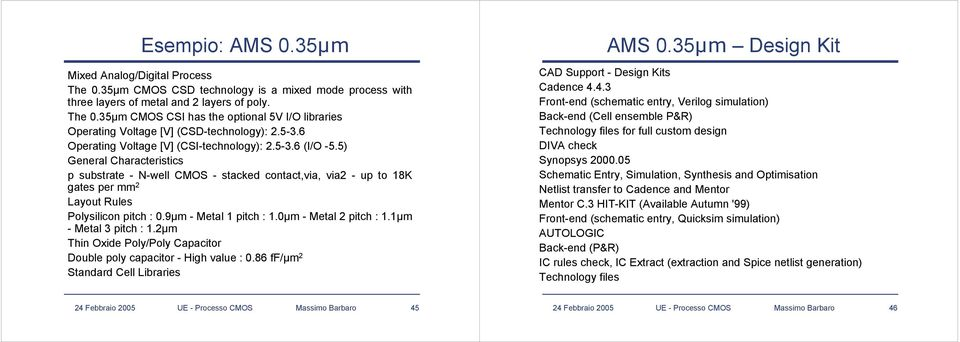 5) General Characteristics p substrate - N-well CMOS - stacked contact,via, via2 - up to 18K gates per mm 2 Layout Rules Polysilicon pitch : 0.9µm - Metal 1 pitch : 1.0µm - Metal 2 pitch : 1.