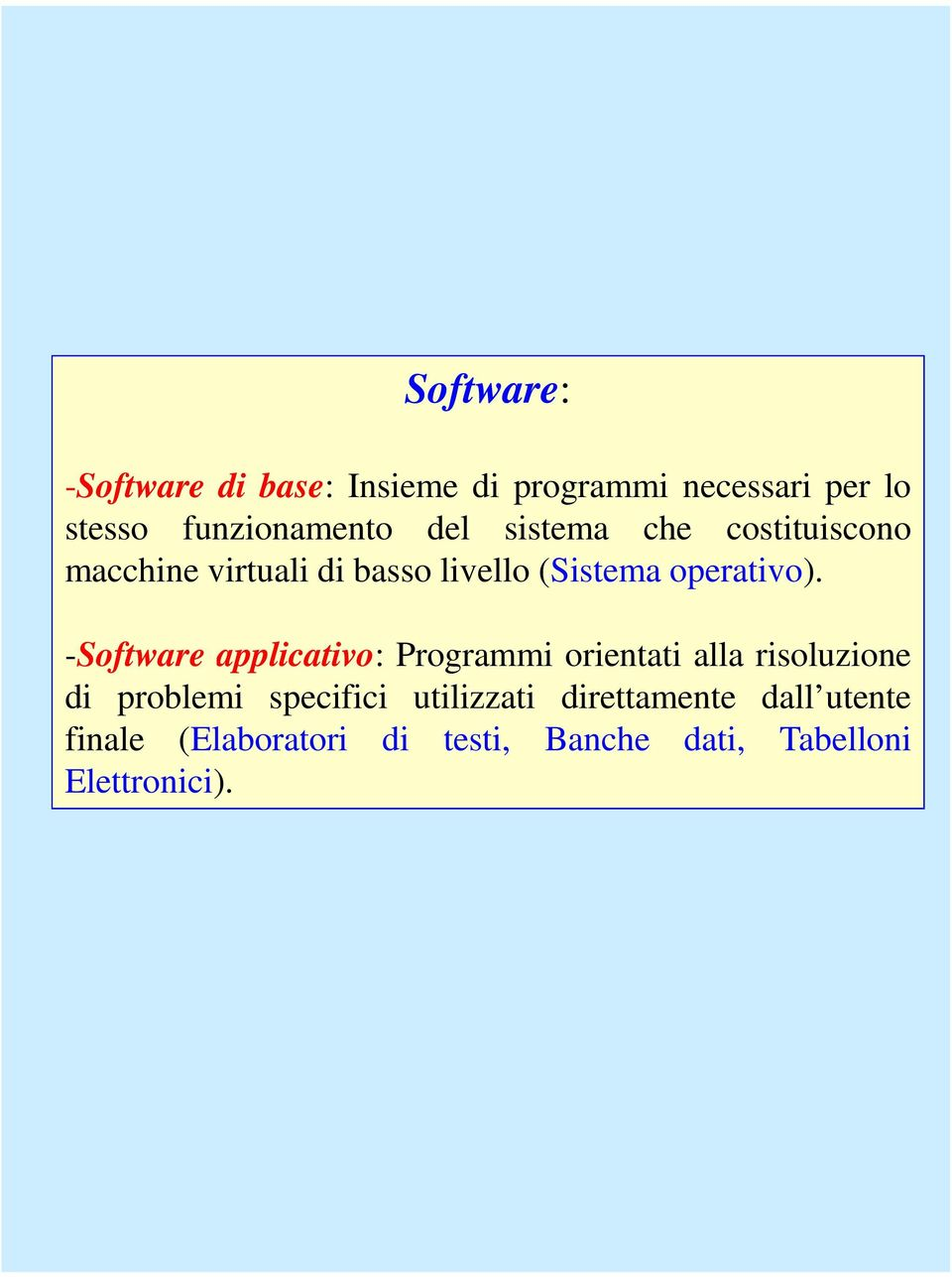 -Software applicativo: Programmi orientati alla risoluzione -Software applicativo: Programmi orientati
