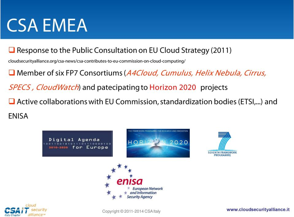 Consortiums (A4Cloud, Cumulus, Helix Nebula, Cirrus, SPECS, CloudWatch) and patecipating to