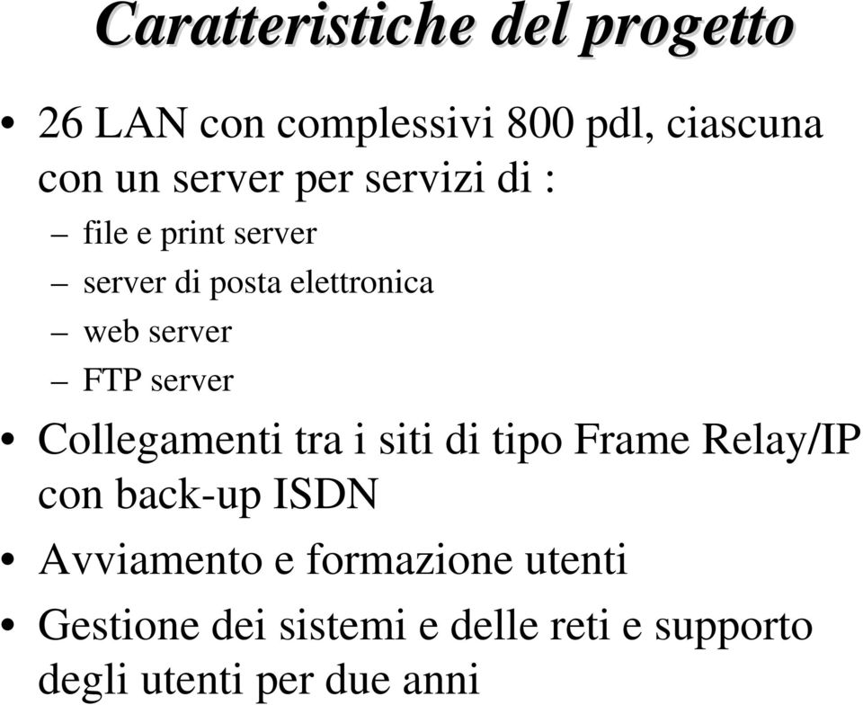 server Collegamenti tra i siti di tipo Frame Relay/IP con back-up ISDN Avviamento e