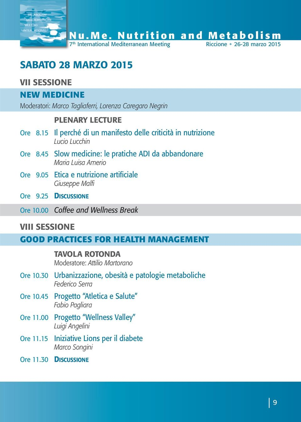 artificiale Giuseppe Malfi Coffee and Wellness Break VIII SESSIONE GOOD PRACTICES FOR HEALTH MANAGEMENT Ore 10.30 Ore 10.45 Ore 11.00 Ore 11.15 Ore 11.