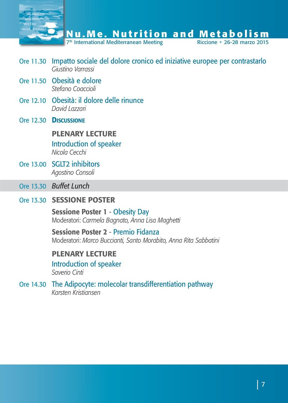 Lazzari PLENARY LECTURE Introduction of speaker Nicola Cecchi SGLT2 inhibitors Agostino Consoli Buffet Lunch SESSIONE POSTER Sessione Poster 1 - Obesity Day Moderatori: