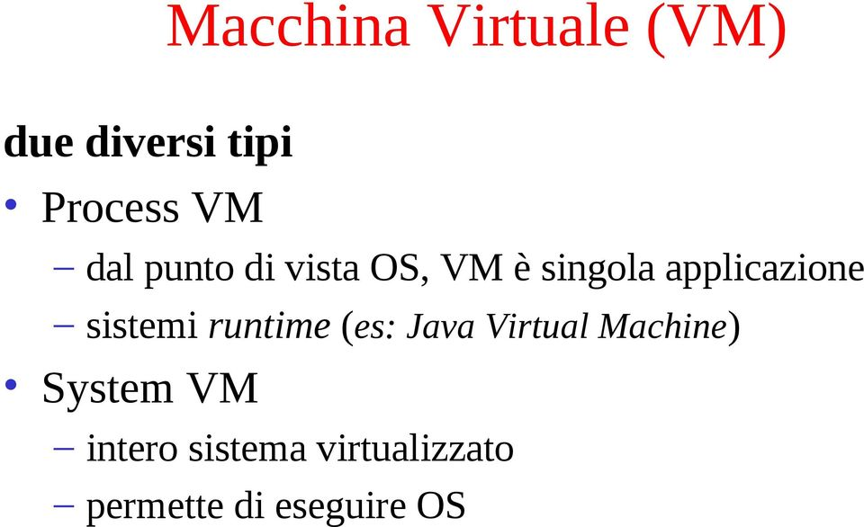 sistemi runtime (es: Java Virtual Machine) System