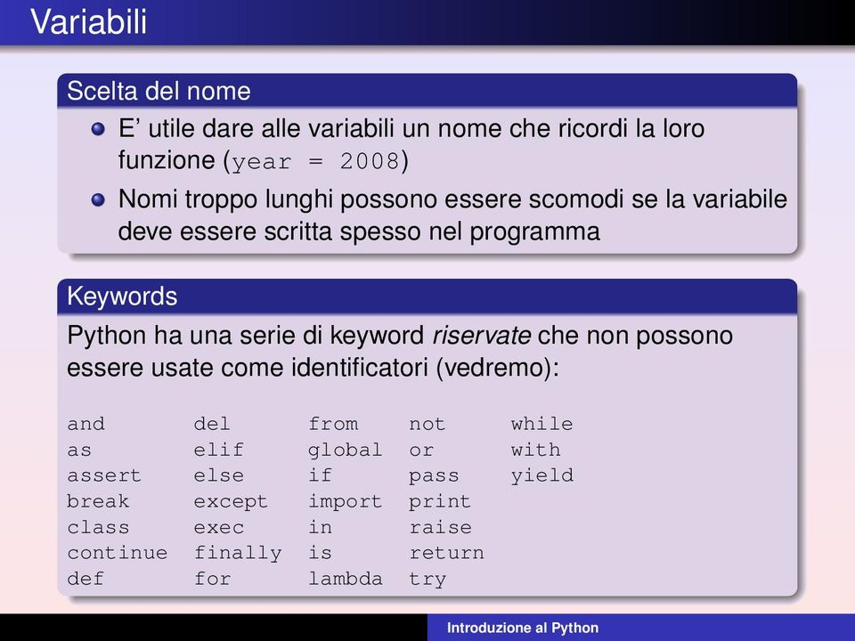 keyword riservate che non possono essere usate come identificatori (vedremo): and del from not while as elif global or