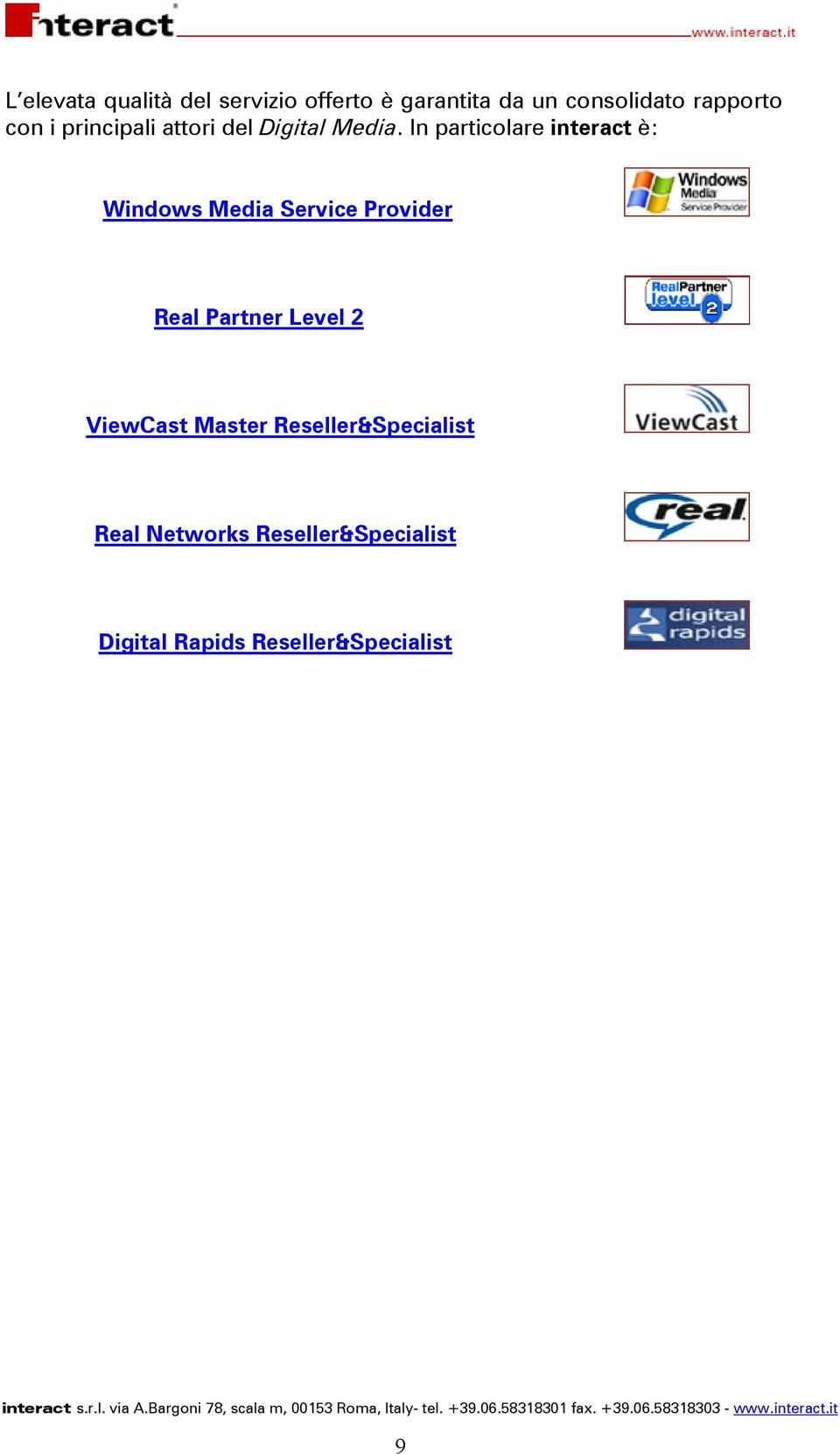 In particolare interact è: Windows Media Service Provider Real Partner Level
