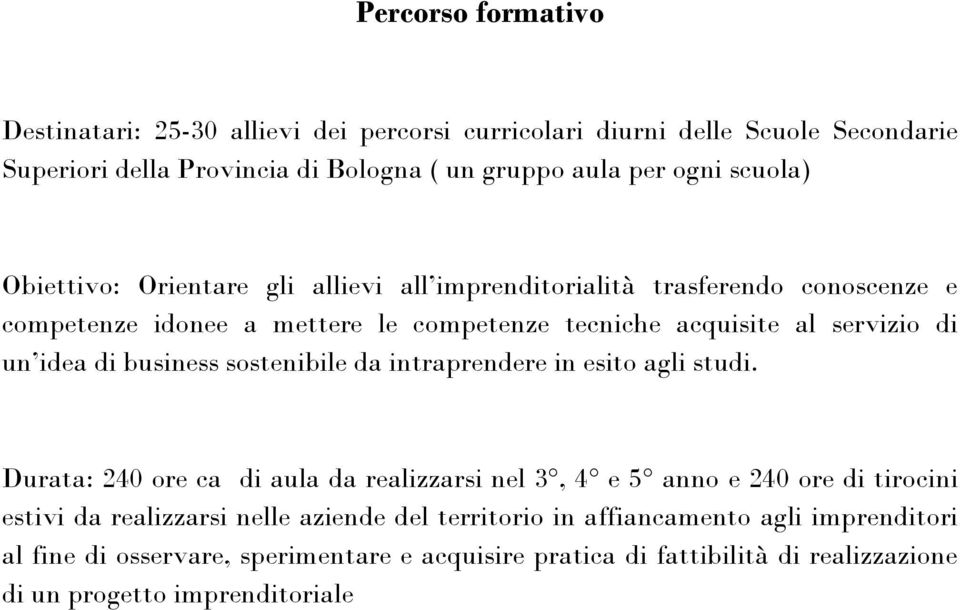 idea di business sostenibile da intraprendere in esito agli studi.