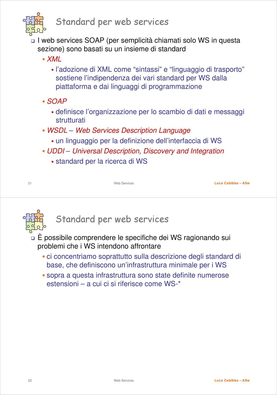 Language un linguaggio per la definizione dell interfaccia di WS UDDI Universal Description, Discovery and Integration standard per la ricerca di WS 21 Standard per web services È possibile