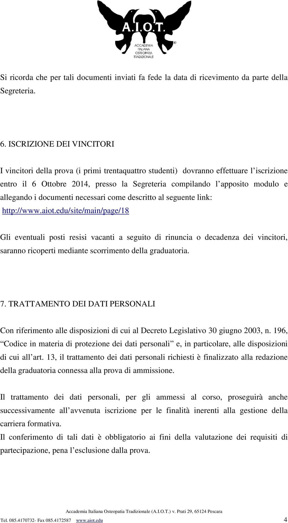 allegando i documenti necessari come descritto al seguente link: http://www.aiot.