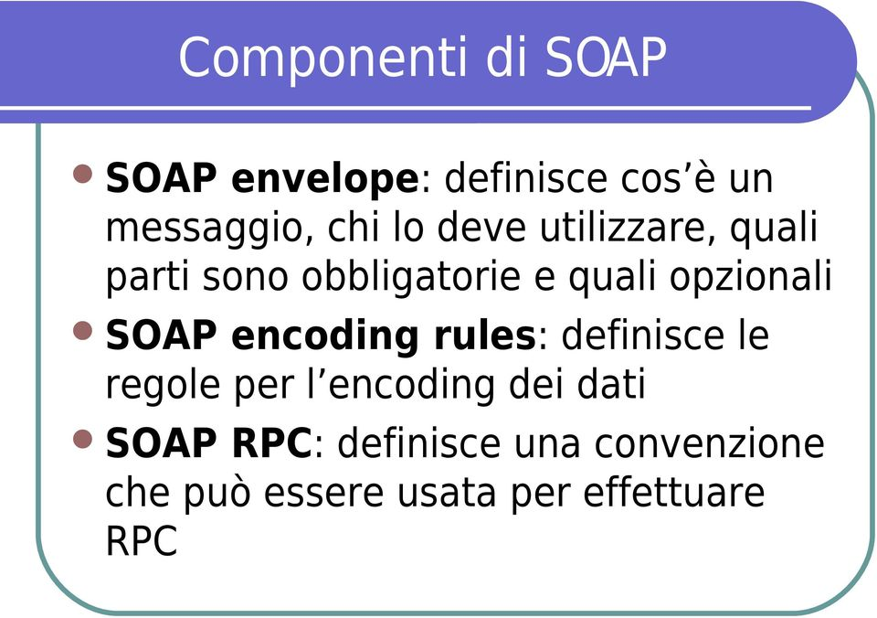 SOAP encoding rules: definisce le regole per l encoding dei dati