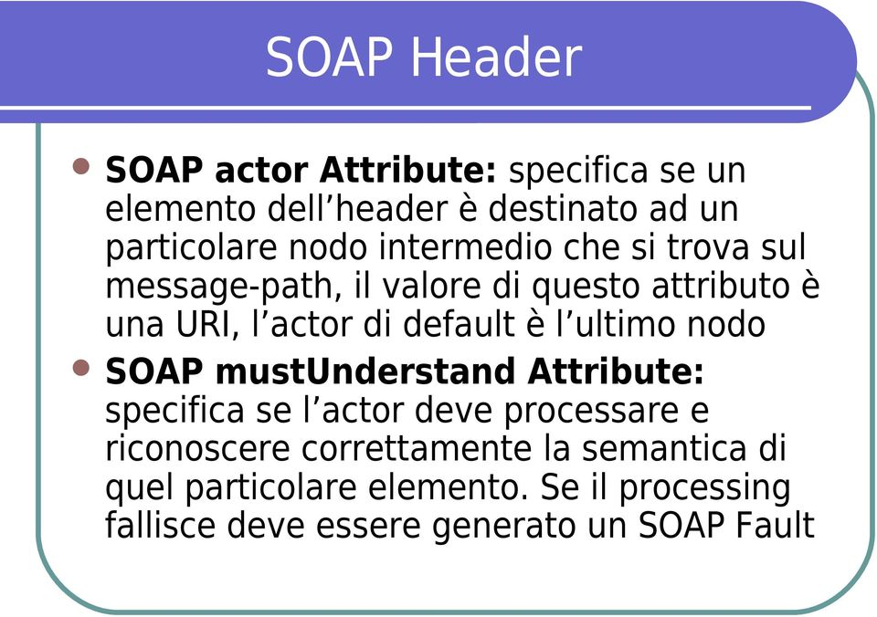 ultimo nodo SOAP mustunderstand Attribute: specifica se l actor deve processare e riconoscere