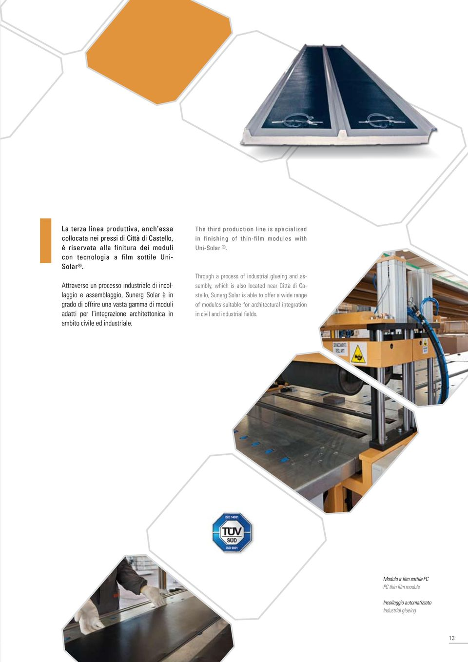 industriale. The third production line is specialized in finishing of thin-film modules with Uni-Solar.