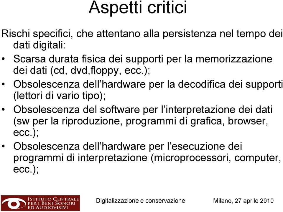 ); Obsolescenza dell hardware per la decodifica dei supporti (lettori di vario tipo); Obsolescenza del software per l